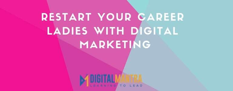 Restart your career ladies with Digital Marketing 2